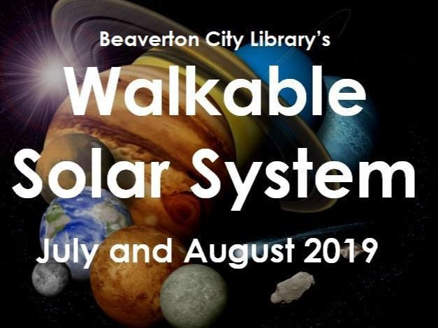 Beaverton City Library's Walkable Solar System, July- August 2019